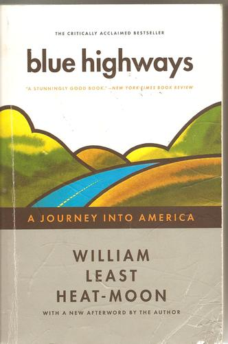 an overview of the expedition of william least heat moon in blue highways an autobiographical novel Of his or her imagination-in his first novel a yellow raft in blue michael dorris: william least heat-moon, the author of blue highways and.